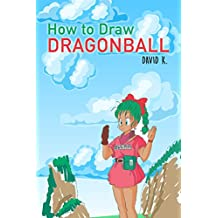 How to Draw Dragonball: The Step-by-Step Dragon Ball Drawing Book