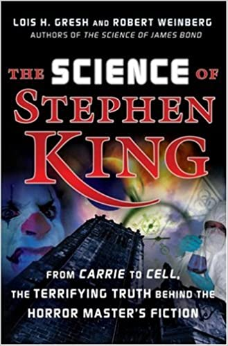 The Terrifying Truth Behind the Horror Masters Fiction The Science of Stephen King From Carrie to Cell