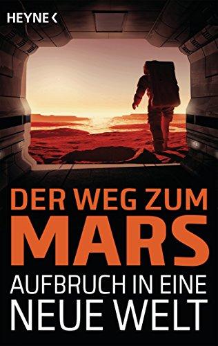 Der Weg zum Mars - Aufbruch in eine neue Welt (German Edition)
