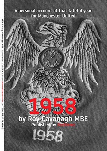 BOOK '1958, A personal account of that fateful year for Manchester United.' by Roy Cavanagh MBE<br />DOC