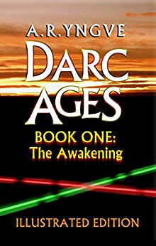 DARC AGES Book One: The Awakening: Illustrated Edition by [Yngve, A.R.]