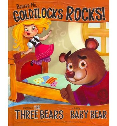 Believe Me, Goldilocks Rocks!; The Story of the Three Bears as Told by Baby Bear (Other Side of the Story)