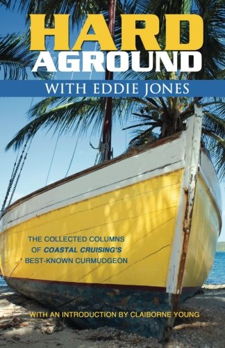 Hard Aground with Eddie Jones: Another Incomplete Idiot's Guide to Doing Stupid Stuff With Boats