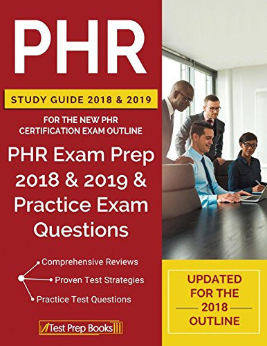 PHR Study Guide 2018 & 2019 for the NEW PHR Certification Exam Outline: PHR Exam Prep 2018 & 2019 & Practice Exam Questions