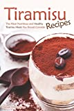 Tiramisu Recipes: The Most Nutritious and Healthy Tiramisu Meals You Should Consider