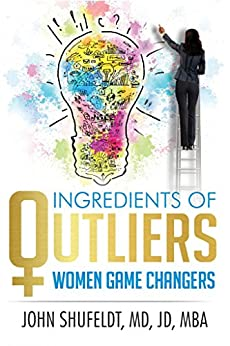 Ingredients of Outliers: Women Game Changers (Outlier Series Book 3) by [Shufeldt, John]