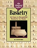 The Weekend Crafter®: Basketry: 18 Easy & Beautiful Baskets to Make