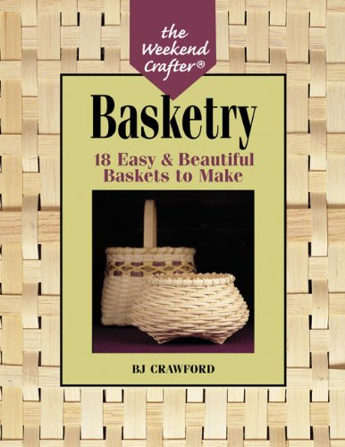 The Weekend Crafter®: Basketry: 18 Easy & Beautiful Baskets to Make PDF