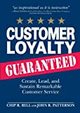 Customer Loyalty, Guaranteed, Chip R. Bell and John R. Patterson, 1598694685