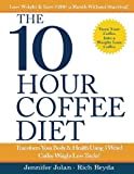 The 10-Hour Coffee Diet: Transform Your Body & Health Using 3 Weird Coffee Weight Loss Tricks!