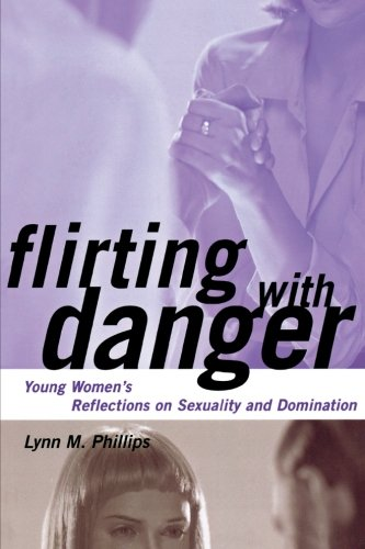 Flirting with Danger: Young Women's Reflections on Sexuality and Domination (Qualitative Studies in Psychology)