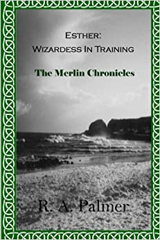 Esther: Wizardess In Training: Volume 1 (The Merlin Chronicles)