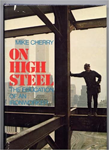 On High Steel ~ The Education of an Ironworker: Mike Cherry