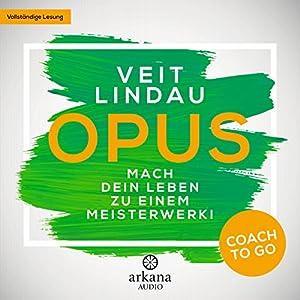 OPUS: Mach dein Leben zu einem Meisterwerk! (Coach to go) Hörbuch