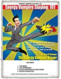 Energy Vampire Slaying: 101: How to combat negativity and toxic attitudes in your office, in your home, and in yourself