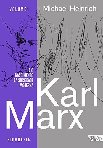 Karl Marx e o Nascimento da Sociedade Moderna. Biografia e Desenvolvimento de Sua Obra