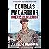 Douglas MacArthur: American Warrior