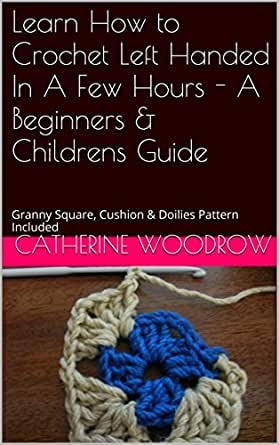 Beginner Left Handed Crochet Patterns : Learn How to Crochet Left Handed In A Few Hours - A ...