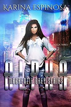 ALPHA (Mackenzie Grey Book 3) by [Espinosa, Karina]