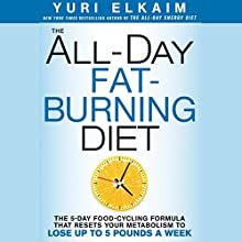 The All Day Fat-Burning Diet: The 5-Day Food-Cycling Formula That Resets Your Metabolism to Lose up to 5 Pounds a Week  Audiobook by Yuri Elkaim Narrated by Yuri Elkaim