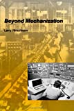 Beyond Mechanization : Work and Technology in a Post-Industrial Age, Hirschhorn, Larry, 0262580810