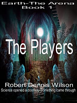THE PLAYERS: Earth - The Arena #1 by [Wilson, Robert Dennis]