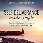 Self-Deliverance Made Simple: Keys to Closing Every Door to the Enemy in Your Life | Dennis Clark,Jen Clark