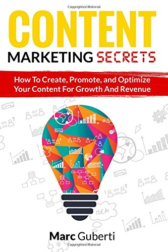 Read Online Content Marketing Secrets: How To Create, Promote, And Optimize Your Content For Growth And Revenue ebook