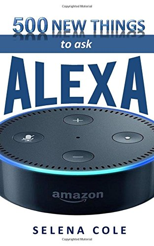 Download 500 New Things to Ask Alexa: Find out 500 New, Best and Funniest Things to ask Alexa on Amazon Echo, Echo dot 2nd generation, echo show, echo tap, ... Fire Tv and Fire TV stick in New Updates pdf