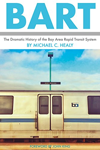 BART: The Dramatic History of the Bay Area Rapid Transit - Rapid Area Bay Transit