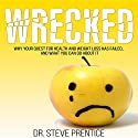 Wrecked: Why Your Quest for Health and Weight Loss Has Failed and What You Can Do About It Audiobook by Dr. Steve Prentice Narrated by Dr Steve Prentice