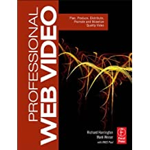 Professional Web Video: Plan, Produce, Distribute, Promote and Monetize Quality Video
