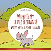 Where Is My Little Elephant? - Wo ist mein kleiner Elefant?: English German Bilingual Children's Picture Book (Where is... 3)