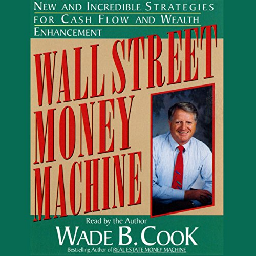 Wall Street Money Machine: New and Incredible Strategies for Cash Flow and Wealth Enhancement