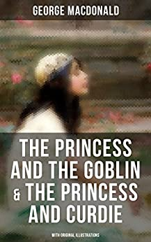 Download for free The Princess and the Goblin & The Princess and Curdie: Children's Classics - Fantasy Novels from the Author of Adela Cathcart, ... Light Princess & Dealings with the Fairies