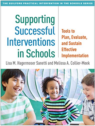 - Supporting Successful Interventions in Schools: Tools to Plan, Evaluate, and Sustain Effective Implementation (The Guilford Practical Intervention in the Schools Series)