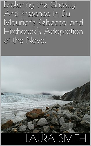 exploring-the-ghostly-anti-presence-in-du-mauriers-rebecca-and-hitchcocks-adaptation-of-the-novel