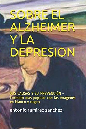 SOBRE EL ALZHEIMER Y LA DEPRESION: SUS CAUSAS Y SU PREVENCION - Formato mas popular con las imagenes en blanco y negro. (Spanish Edition) [ramirez sanchez, antonio] (Tapa Blanda)
