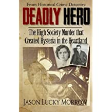 Deadly Hero: The High Society Murder that Created Hysteria in the Heartland by Jason Lucky Morrow (2015-05-05)
