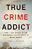 img - for True Crime Addict: How I Lost Myself in the Mysterious Disappearance of Maura Murray book / textbook / text book