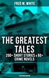 img - for The Greatest Tales of Fred M. White: 200+ Short Stories & 60+ Crime Novels (Illustrated Edition): Including The Doom of London, The Ends of Justice, The ... The Island of Shadows, The Master Criminal  book / textbook / text book
