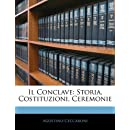 Il Conclave: Storia, Costituzioni, Ceremonie (Italian Edition)