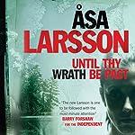 Until Thy Wrath Be Past: Rebecka Martinsson, Book 4 | Åsa Larsson