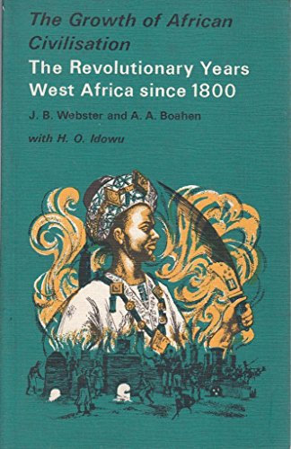 The Revolutionary Years: West Africa Since 1800 (Growth of African Civilization)
