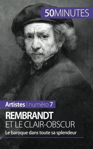 Rembrandt et le clair-obscur: Le baroque dans toute sa splendeur (French Edition) PDF