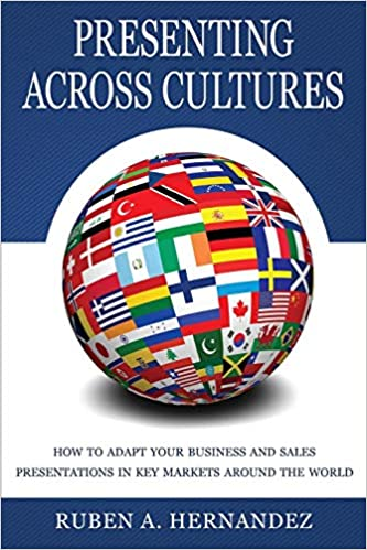 Presenting Across Cultures: How to Adapt Your Business and Sales Presentations in Key Markets Around the World