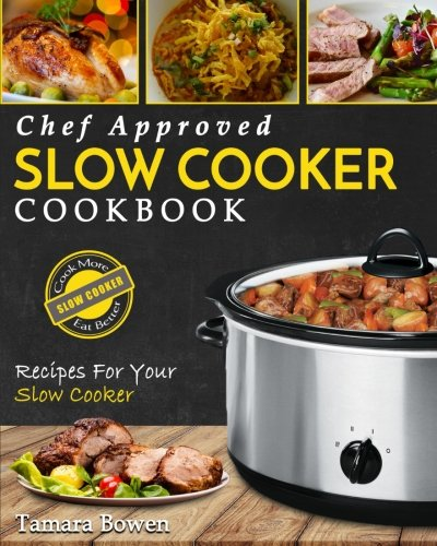 Slow Cooker Cookbook  Chef Approved Slow Cooker Recipes Made For Your Slow Cooker   Cook More Eat Better  Crock Pot