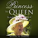Princess to Queen: The Early Years of Queen Elizabeth II Audiobook by Michael W. Simmons Narrated by Alan Munro