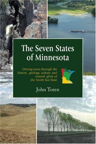 The Seven States of Minnesota: Driving Tours Through the History, Geology, Culture and Natural Glory of the North Star State