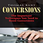 Conversions: The Important Techniques You Need to Boost Conversions | Thomas Kurt
